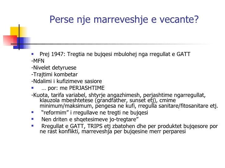 Perse nje marreveshje e vecante? <ul><li>Prej 1947: Tregtia ne bujqesi mbulohej nga rregullat e GATT </li></ul><ul><li>-MF...