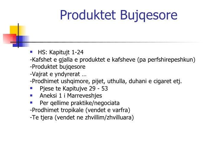 Produktet Bujqesore <ul><li>HS: Kapitujt 1-24 </li></ul><ul><li>-Kafshet e gjalla e produktet e kafsheve (pa perfshirepesh...