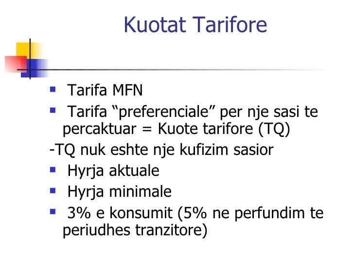 "Kuotat Tarifore <ul><li>Tarifa MFN </li></ul><ul><li>Tarifa ""preferenciale"" per nje sasi te percaktuar = Kuote tarifore (T..."