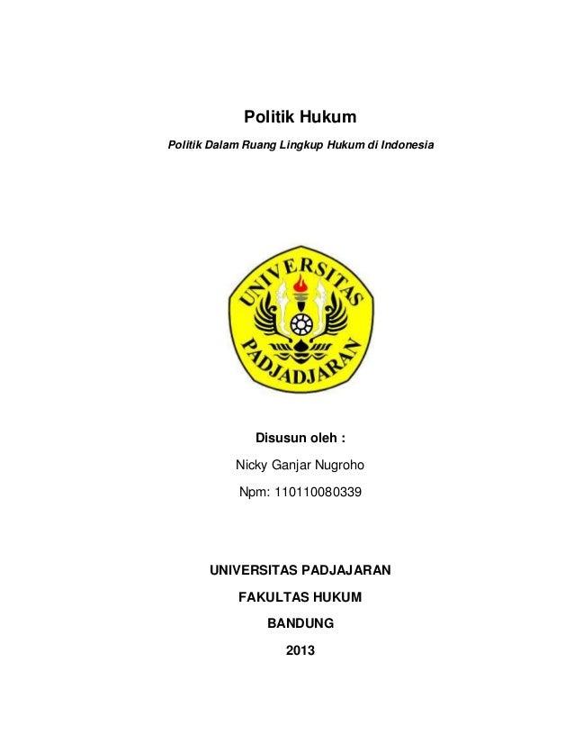Politik Hukum Politik Dalam Ruang Lingkup Hukum di Indonesia  Disusun oleh : Nicky Ganjar Nugroho Npm: 110110080339  UNIVE...