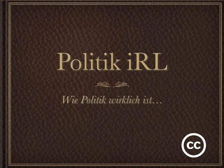 Politik iRL Wie Politik wirklich ist…