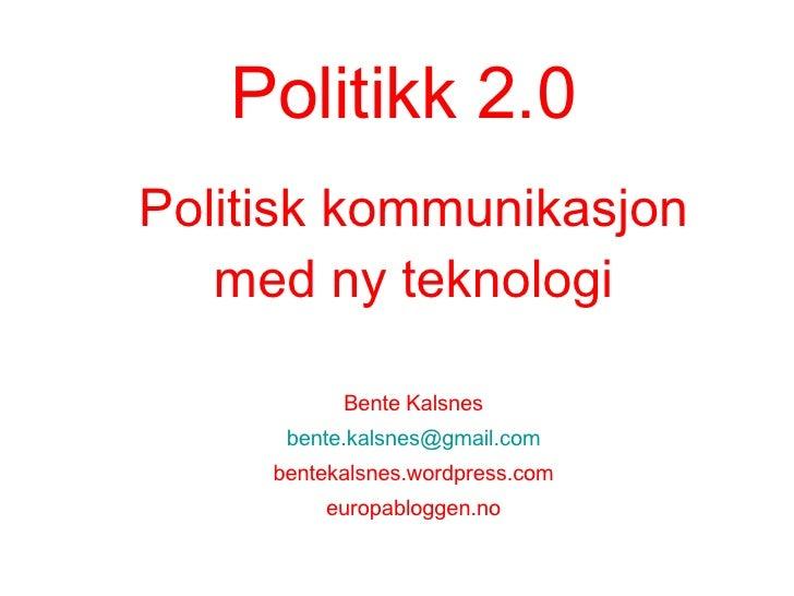 Politikk 2.0 Politisk kommunikasjon med ny teknologi Bente Kalsnes [email_address] bentekalsnes.wordpress.com europablogge...