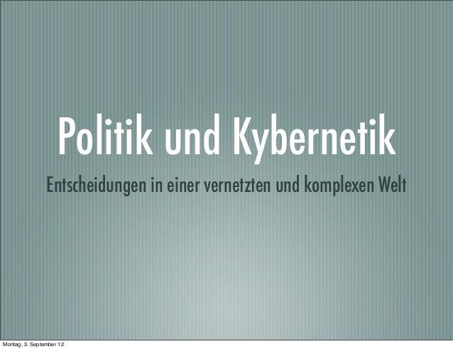 Politik und KybernetikEntscheidungen in einer vernetzten und komplexen WeltMontag, 3. September 12