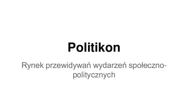 Politikon Rynek przewidywań wydarzeń społeczno- politycznych