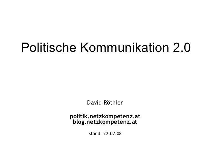 Politische Kommunikation 2.0 David Röthler politik.netzkompetenz.at blog.netzkompetenz.at Stand:  04.06.09