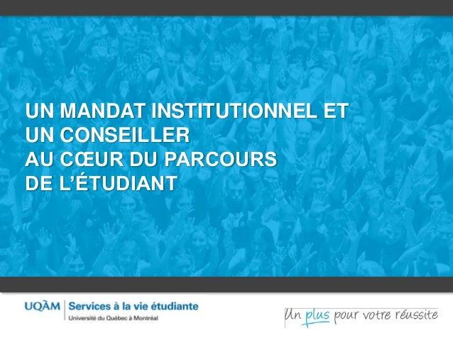 UN MANDAT INSTITUTIONNEL ET  UN CONSEILLER  AU COEUR DU PARCOURS  DE L'ÉTUDIANT