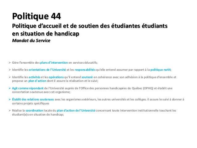 Politique 44  Politique d'accueil et de soutien des étudiantes étudiants  en situation de handicap  Mandat du Service   G...