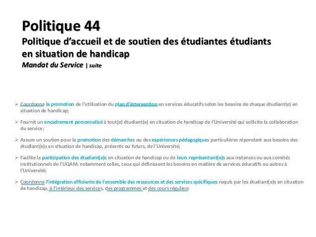 Politique 44  Politique d'accueil et de soutien des étudiantes étudiants  en situation de handicap  Mandat du Service   su...