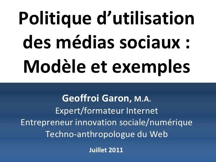 Politique d'utilisation des médias sociaux : Modèle et exemples   Geoffroi Garon ,   M.A. Expert/formateur Internet Entrep...