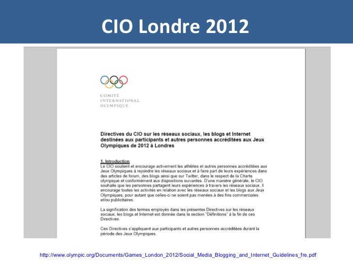 CIO Londre 2012 http://www.olympic.org/Documents/Games_London_2012/Social_Media_Blogging_and_Internet_Guidelines_fre.pdf