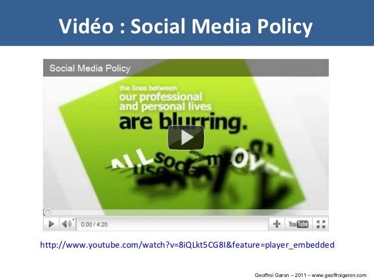 <ul><li>http://www.youtube.com/watch?v=8iQLkt5CG8I&feature=player_embedded   </li></ul>Vidéo : Social Media Policy Geoffro...