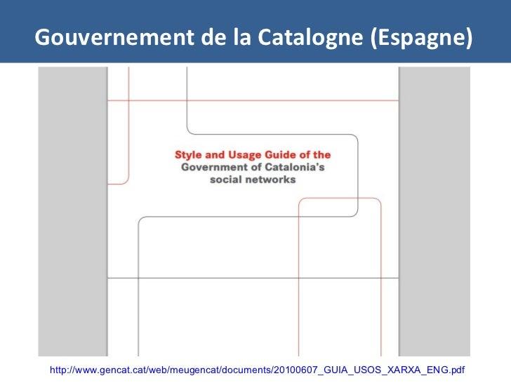 Gouvernement de la Catalogne (Espagne) http://www.gencat.cat/web/meugencat/documents/20100607_GUIA_USOS_XARXA_ENG.pdf
