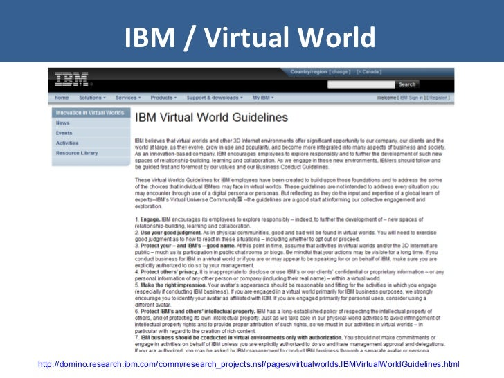 IBM / Virtual World http://domino.research.ibm.com/comm/research_projects.nsf/pages/virtualworlds.IBMVirtualWorldGuideline...
