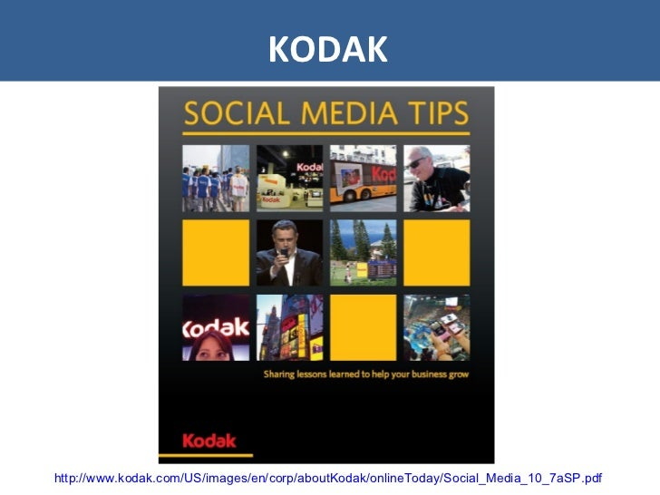 KODAK http://www.kodak.com/US/images/en/corp/aboutKodak/onlineToday/Social_Media_10_7aSP.pdf