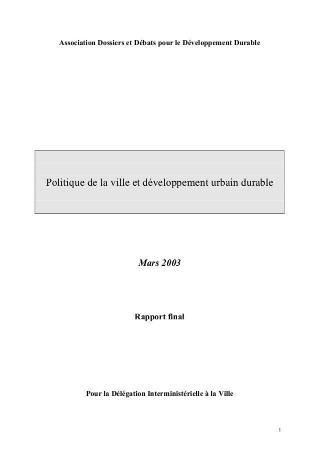 Association Dossiers et Débats pour le Développement Durable Politique de la ville et développement urbain durable Mars 20...