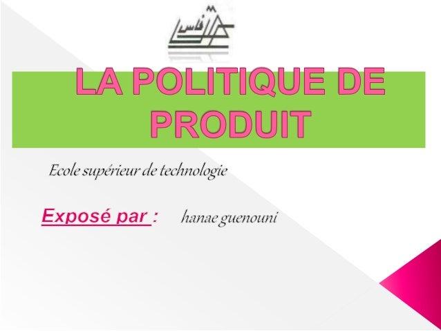 INTRODUCTION  I- Définition et importance de la politique du  produit  II- les composantes du produit  III-La politique de...