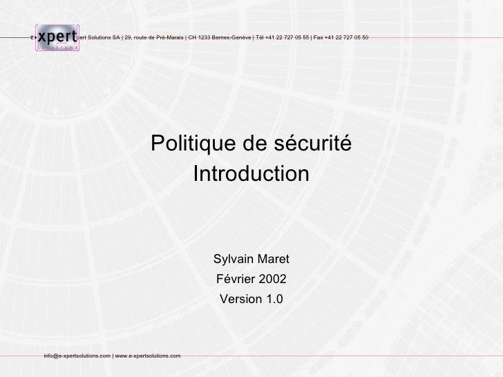 Politique de sécurité Introduction Sylvain Maret Février 2002 Version 1.0