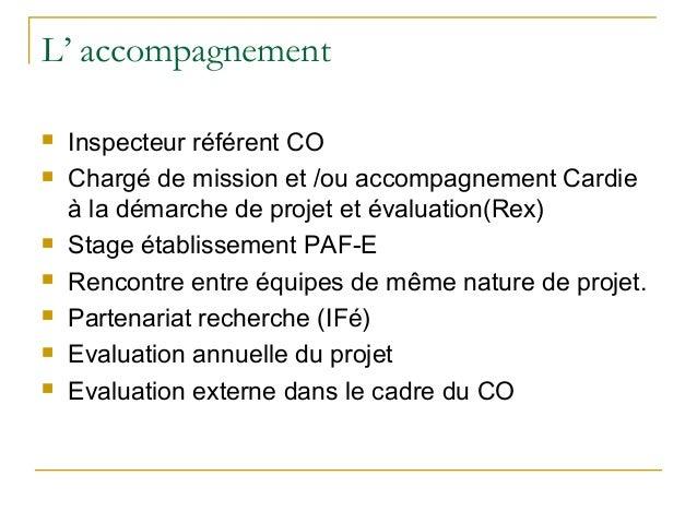 L' accompagnement   Inspecteur référent CO   Chargé de mission et /ou accompagnement Cardie    à la démarche de projet e...