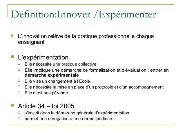 Définition:Innover /Expérimenter   L'innovation relève de la pratique professionnelle chaque    enseignant   L'expérimen...