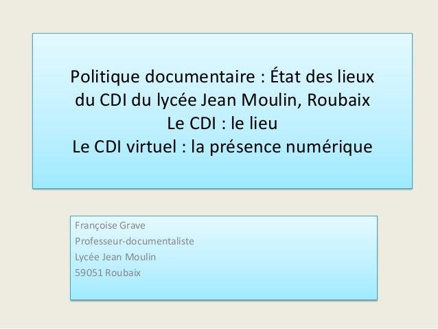 Politique documentaire : État des lieux du CDI du lycée Jean Moulin, Roubaix Le CDI : le lieu Le CDI virtuel : la présence...