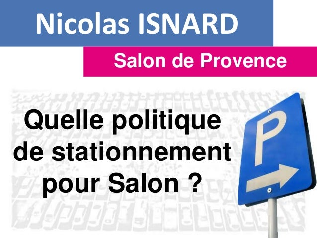 Nicolas ISNARD Salon de Provence Quelle politique de stationnement pour Salon ?
