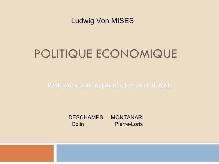 POLITIQUE ECONOMIQUE Réflexions pour aujourd'hui et pour demain Ludwig Von MISES DESCHAMPS  MONTANARI  Colin  Pierre-Loris
