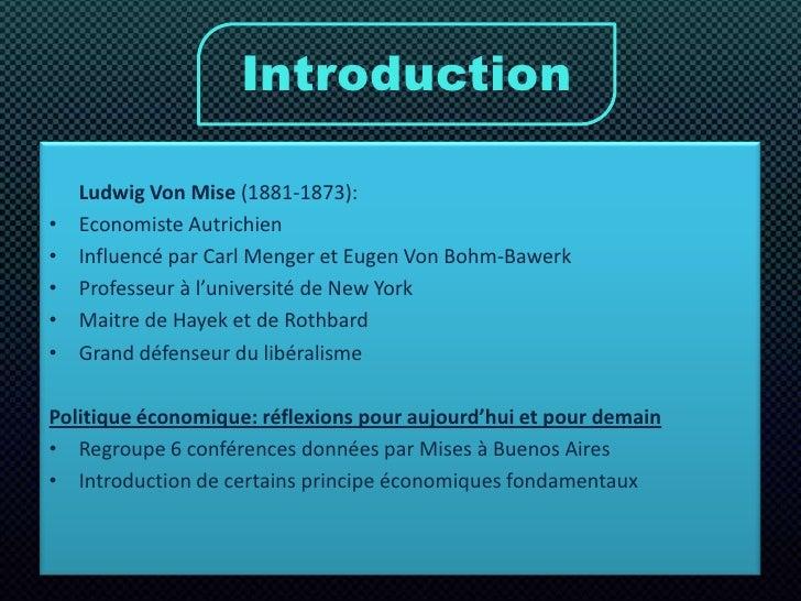 Introduction<br />Ludwig Von Mise (1881-1873):<br />Economiste Autrichien <br />Influencé par Carl Menger et Eugen Von Bo...