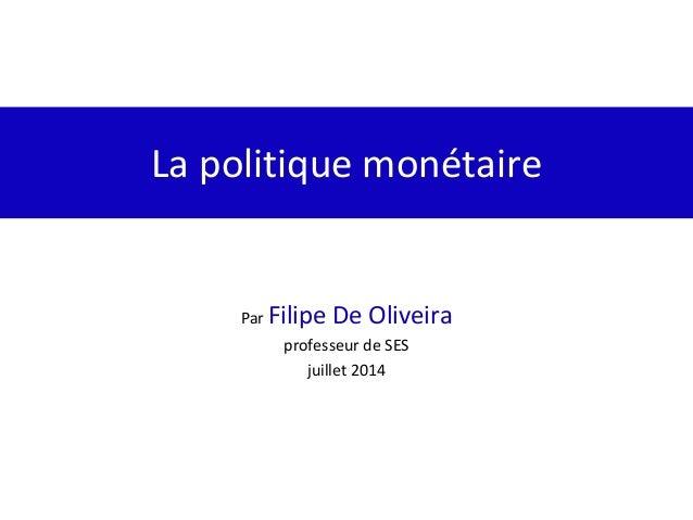 La politique monétaire Par Filipe De Oliveira professeur de SES juillet 2014