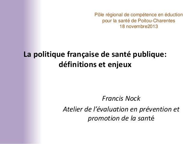 Pôle régional de compétence en éduction pour la santé de Poitou-Charentes 18 novembre2013  La politique française de santé...