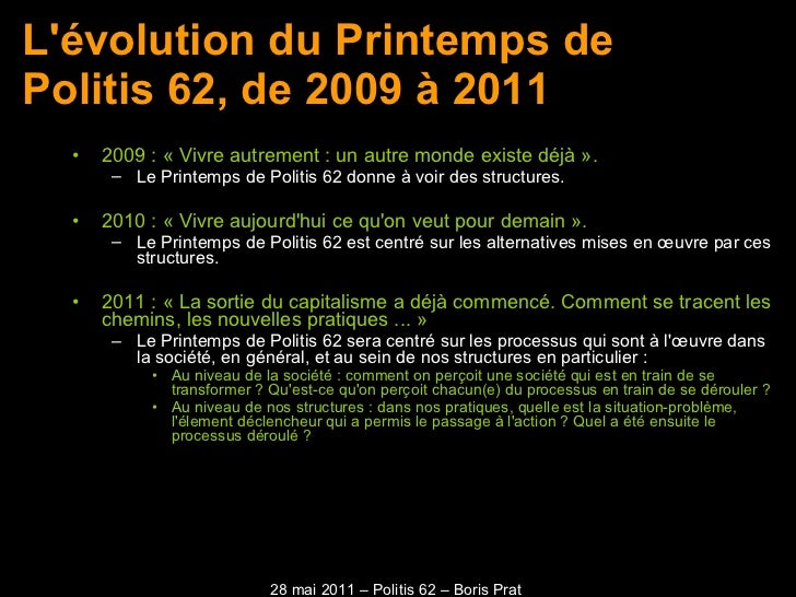 L'évolution du Printemps de Politis 62, de 2009 à 2011 <ul><li>2009 : « Vivre autrement : un autre monde existe déjà ».  <...