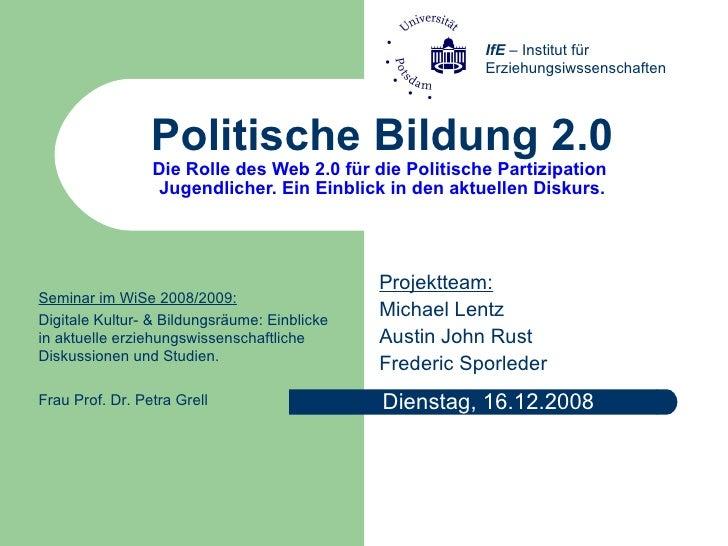 Politische Bildung 2.0 Die Rolle des Web 2.0 für die Politische Partizipation  Jugendlicher. Ein Einblick in den aktuellen...