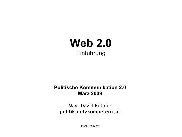 Web 2.0 Einführung Politische Kommunikation 2.0 März 2009 Mag. David Röthler politik.netzkompetenz.at Stand:  08.06.09