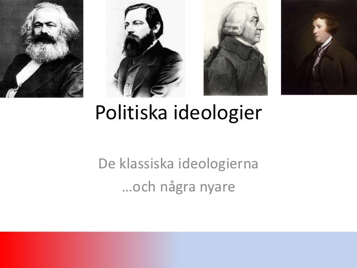 Politiska ideologierDe klassiska ideologierna   …och några nyare