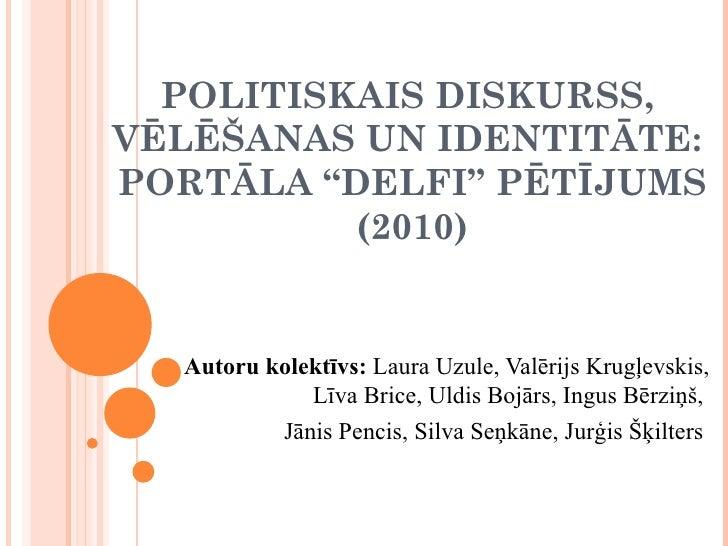 """POLITISKAIS DISKURSS,  VĒLĒŠANAS UN IDENTITĀTE:  PORTĀLA """"DELFI"""" PĒTĪJUMS (2010) Autoru kolektīvs:  Laura Uzule, Valērijs ..."""
