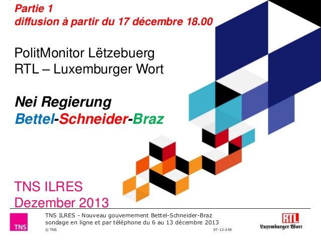 Partie 1 diffusion à partir du 17 décembre 18.00  PolitMonitor Lëtzebuerg RTL – Luxemburger Wort  Nei Regierung Bettel-Sch...