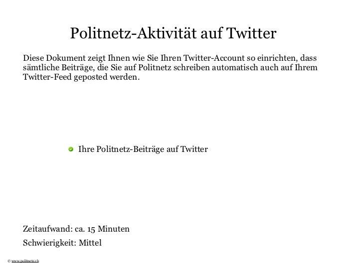 Politnetz-Aktivität auf Twitter         Diese Dokument zeigt Ihnen wie Sie Ihren Twitter-Account so einrichten, dass      ...