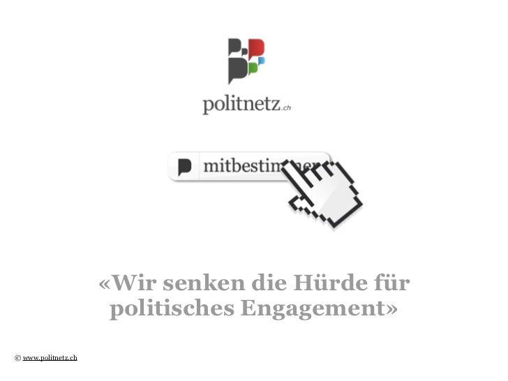 «Wir senken die Hürde für                      politisches Engagement»© www.politnetz.ch