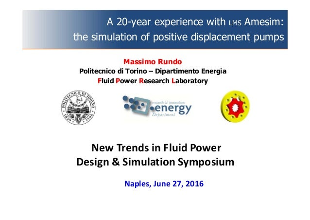 A 20-year experience with LMS Amesim: the simulation of positive displacement pumps Naples, June 27, 2016 Massimo Rundo Po...