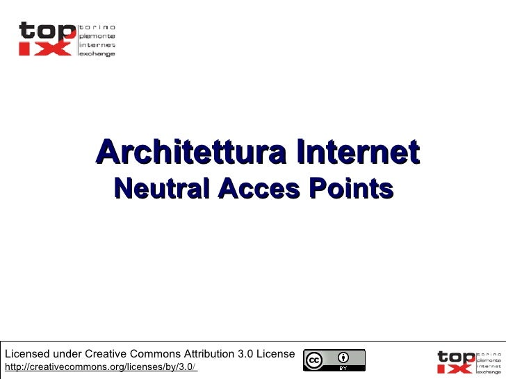 Architettura Internet Neutral Acces Points  Licensed under Creative Commons Attribution 3.0 License  http://creativecommon...