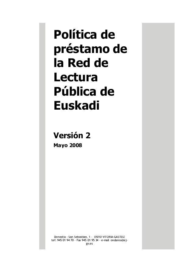 Política de préstamo de la Red de Lectura Pública de Euskadi Versión 2 Mayo 2008 Donostia - San Sebastian, 1 – 01010 VITOR...