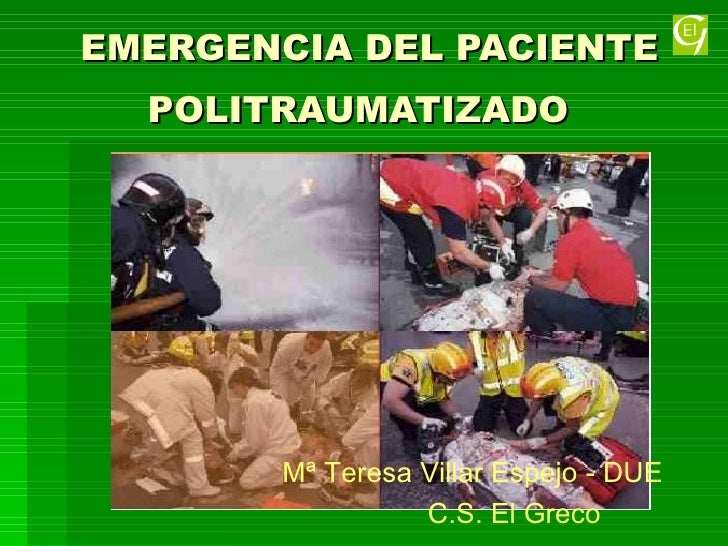 EMERGENCIA DEL PACIENTE POLITRAUMATIZADO   Mª Teresa Villar Espejo - DUE C.S. El Greco