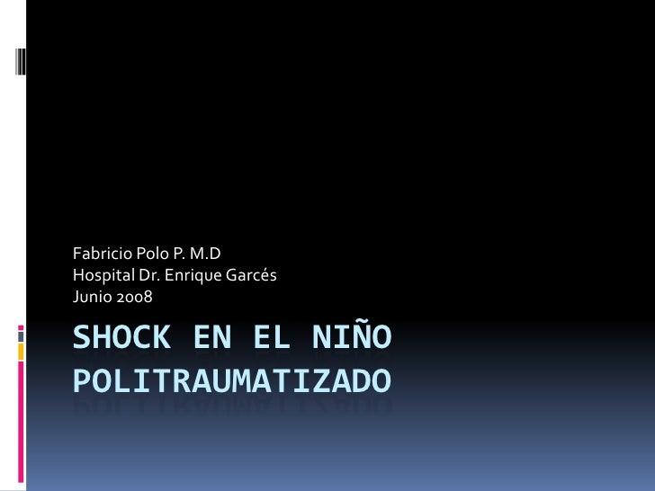 Fabricio Polo P. M.D Hospital Dr. Enrique Garcés Junio 2008  SHOCK EN EL NIÑO POLITRAUMATIZADO