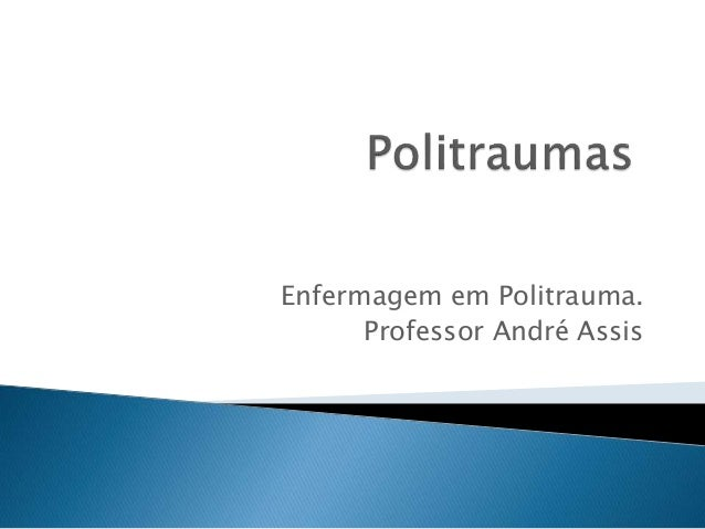 Enfermagem em Politrauma.  Professor André Assis