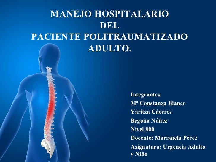MANEJO HOSPITALARIO            DELPACIENTE POLITRAUMATIZADO          ADULTO.               Integrantes:               Mª C...