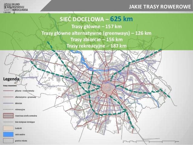 SIEĆ DOCELOWA – 625 km Trasy główne – 157 km Trasy główne alternatywne (greenways) – 126 km Trasy zbiorcze – 156 km Trasy ...