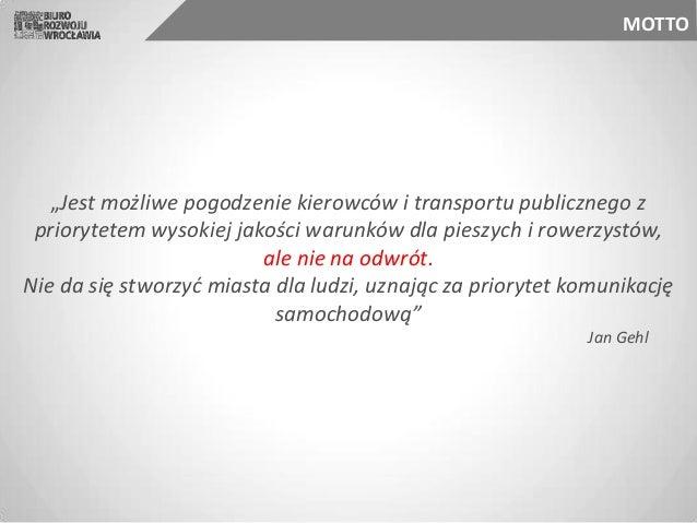 """""""Jest możliwe pogodzenie kierowców i transportu publicznego z priorytetem wysokiej jakości warunków dla pieszych i rowerzy..."""