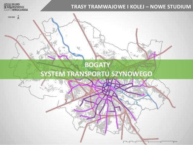 BOGATY SYSTEM TRANSPORTU SZYNOWEGO TRASY TRAMWAJOWE I KOLEJ – NOWE STUDIUM