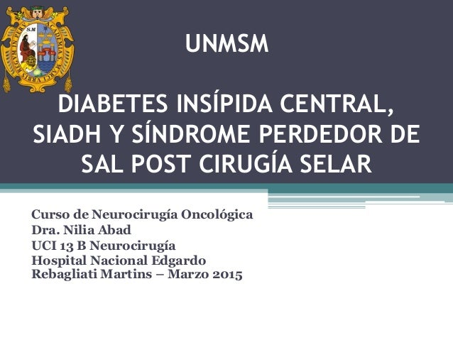 UNMSM DIABETES INSÍPIDA CENTRAL, SIADH Y SÍNDROME PERDEDOR DE SAL POST CIRUGÍA SELAR Curso de Neurocirugía Oncológica Dra....