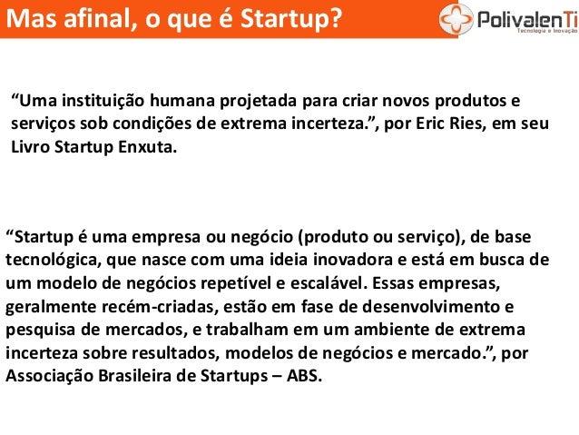 """Mas afinal, o que é Startup? """"Startup é uma empresa ou negócio (produto ou serviço), de base tecnológica, que nasce com um..."""