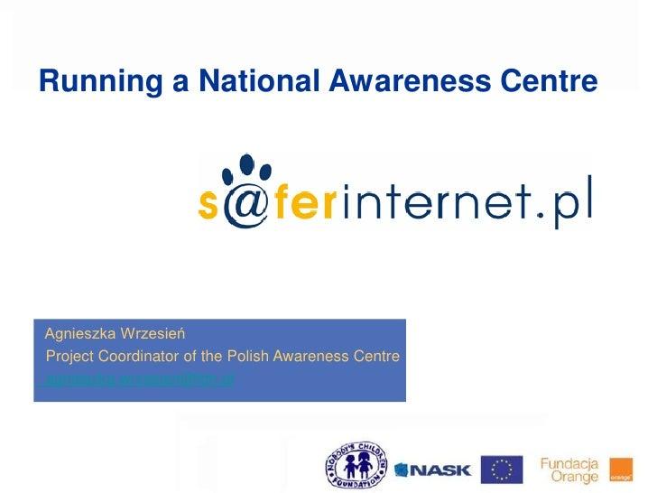 Running a National Awareness CentreAgnieszka WrzesieńProject Coordinator of the Polish Awareness Centreagnieszka.wrzesien@...